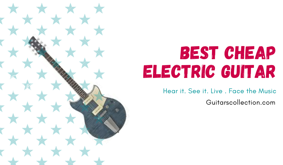 Best Cheap Electric Guitar