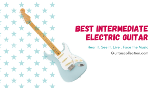 Best Intermediate Electric Guitar