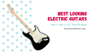 Best Looking Electric Guitars