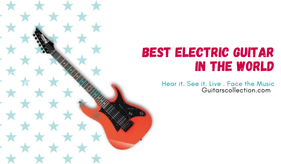 Best Electric Guitar In The World