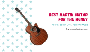 Best Martin Guitar For The Money